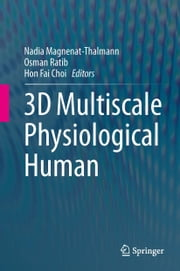 3D Multiscale Physiological Human ebook by Nadia Magnenat-Thalmann,Osman Ratib,Hon Fai Choi