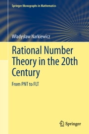 Rational Number Theory in the 20th Century - From PNT to FLT ebook by Wladyslaw Narkiewicz