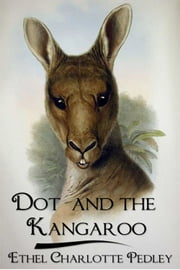 Dot and the Kangaroo ebook by Ethel Charlotte Pedley