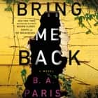 Bring Me Back - A Novel audiobook by B. A. Paris, Cathleen McCarron, Kevin Hely