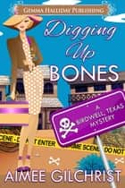 Digging Up Bones ebook by Aimee Gilchrist