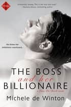 The Boss and Her Billionaire ebook by Michele De Winton