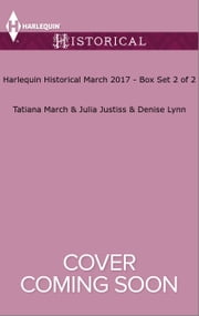 Harlequin Historical March 2017 - Box Set 2 of 2 - His Mail-Order Bride\Convenient Proposal to the Lady\At the Warrior's Mercy ebook by Tatiana March,Julia Justiss,Denise Lynn