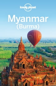 Lonely Planet Myanmar (Burma) ebook by Lonely Planet,Simon Richmond,Austin Bush,David Eimer,Mark Elliott,Nick Ray