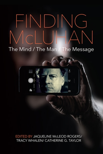Finding McLuhan - The Mind / The Man / The Message ebook by