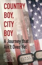COUNTRY BOY, CITY BOY - A Journey that Ain't Over Yet ebook by James Cooley