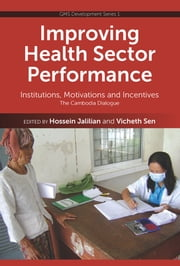 Improving Health Sector Performance: Institutions, Motivations and Incentives - The Cambodia Dialogue ebook by