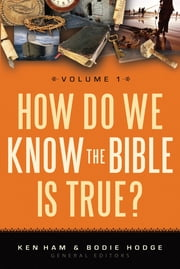 How Do We Know the Bible is True Volume 1 ebook by Ken Ham,Bodie Hodge
