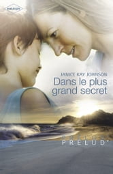 Dans le plus grand secret (Harlequin Prélud') ebook by Janice Kay Johnson