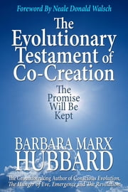 The Evolutionary Testament of Co-creation - The Promise Will Be Kept ebook by Barbara Marx Hubbard