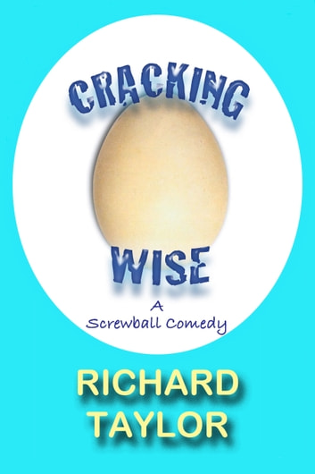 Cracking Wise: A Screwball Comedy ebook by Richard Taylor