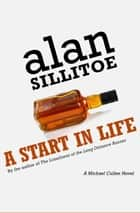 A Start in Life ebook by Alan Sillitoe