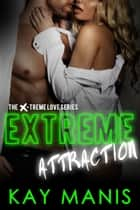 Extreme Attraction ebook by Kay Manis