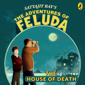 The Adventures Of Feluda: House Of Death audiobook by Satyajit Ray