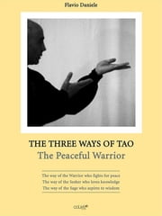 The Three Ways of Tao - The Peaceful Warrior ebook by Daniele Flavio