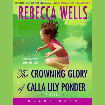 The Crowning Glory of Calla Lily Ponder audiobook by Rebecca Wells
