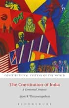 The Constitution of India - A Contextual Analysis ebook by Arun K Thiruvengadam