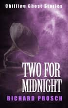 Two For Midnight - Chilling Ghost Stories ebook by Richard Prosch