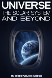 Universe: The Solar System and Beyond ebook by My Ebook Publishing House