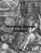 Heavenly Arcana: Genesis ebook by Emanuel Swedenborg