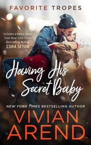 Having His Secret Baby: contains Ride Baby Ride/ A SEAL's Consent ebook by Vivian Arend, Cora Seton