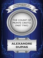 The Count of Monte Cristo, Part Two: The Resurrection of Edmond Dantes - A Play in Five Acts ebook by Alexandre Dumas, Frank J. Morlock