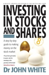 Investing in Stocks and Shares 8th Edition - A step-by-step guide to making money on the stock market ebook by John White