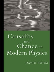 Causality and Chance in Modern Physics ebook by David Bohm