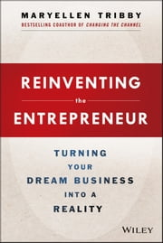 Reinventing the Entrepreneur - Turning Your Dream Business into a Reality ebook by MaryEllen Tribby