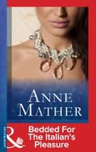 Bedded For The Italian's Pleasure (Mills & Boon Modern) ebook by Anne Mather