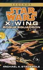 Rogue Squadron: Star Wars (X-Wing) ebook by Michael A. Stackpole