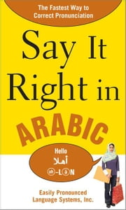 Say It Right in Arabic: The Fastest Way to Correct Pronunication ebook by EPLS