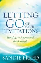 Letting Go of Your Limitations - Experiencing God's Transforming Power ebook by Sandie Freed