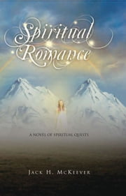 Spiritual Romance - A Novel of Spiritual Quests ebook by Jack H. McKeever