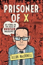 Prisoner of X - 20 Years in the Hole at Hustler Magazine ebook by Allan MacDonell
