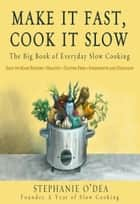 Make It Fast, Cook It Slow ebook by Stephanie O'Dea