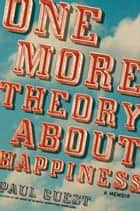 One More Theory About Happiness ebook by Paul Guest