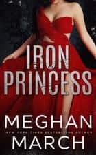 Iron Princess - An Anti-Heroes Collection Novel ebook by Meghan March
