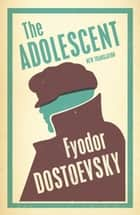 The Adolescent ebook by Fyodor Dostoevsky