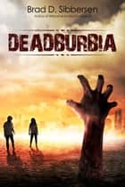 Deadburbia ebook by Brad D. Sibbersen