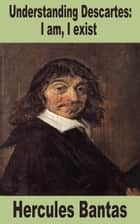 Understanding Descartes: I Am, I Exist ebook by Hercules Bantas