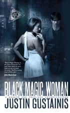 Black Magic Woman ebook by Justin Gustainis