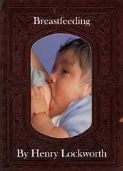 Breastfeeding ebook by Henry Lockworth,Lucy Mcgreggor,John Hawk