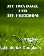 My Bondage My Freedom ebook by Fredrick Douglass