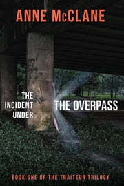 The Incident Under the Overpass - Book One of the Traiteur Trilogy ebook by Anne McClane