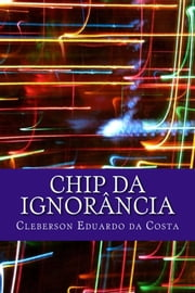 CHIP DA IGNORÂNCIA - POESIAS ebook by CLEBERSON EDUARDO DA COSTA