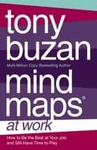 Mind Maps at Work: How to be the best at work and still have time to play ekitaplar by Tony Buzan