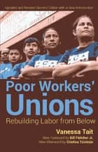 Poor Workers' Unions - Rebuilding Labor from Below (Completely Revised and Updated Edition) ebook by Vanessa Tait, Cristina Tzintzún, Bill Fletcher