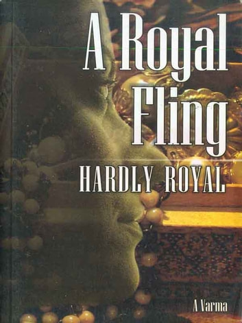 A Royal Fling Hardly Royal eBook by A. Varma