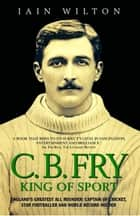C.B. Fry ebook by Iain Wilton